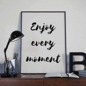 Plakat,  Enjoy Every Moment