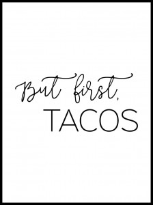 Plakat, But first tacos