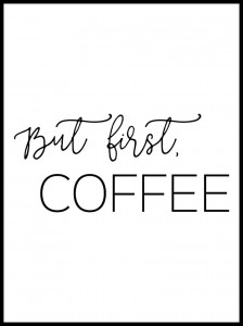 Plakat, But first Coffee