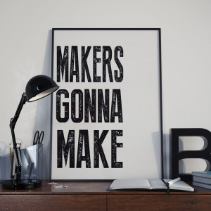 Plakat Makers gonna make